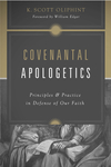 Covenantal Apologetics: Principles and Practice in Defense of Our Faith