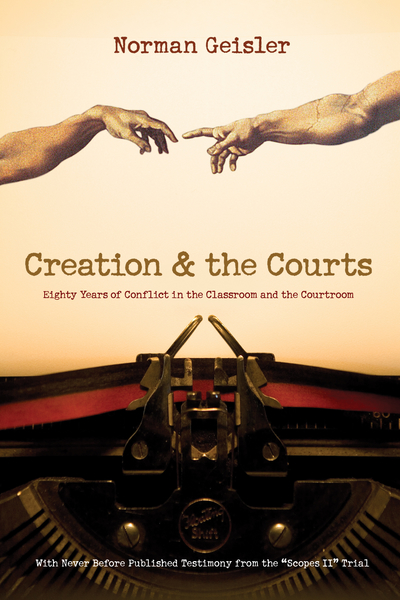 Creation and the Courts (With Never Before Published Testimony from the 'Scopes II' Trial) Eighty Years of Conflict in the Classroom and the Courtroom