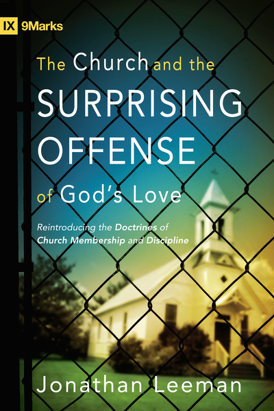 Church and the Surprising Offense of God's Love (Foreword by Mark Dever)