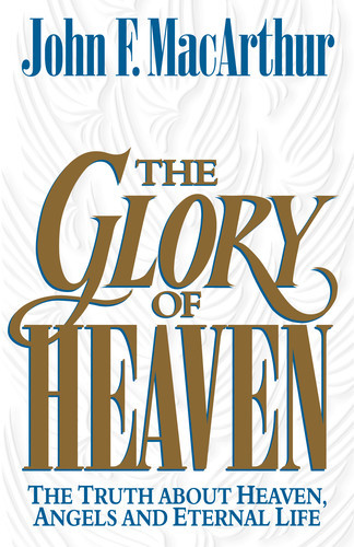 The Glory of Heaven The Truth about Heaven, Angels and Eternal Life