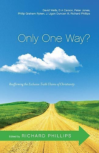 Only One Way? Reaffirming the Exclusive Truth Claims of Christianity