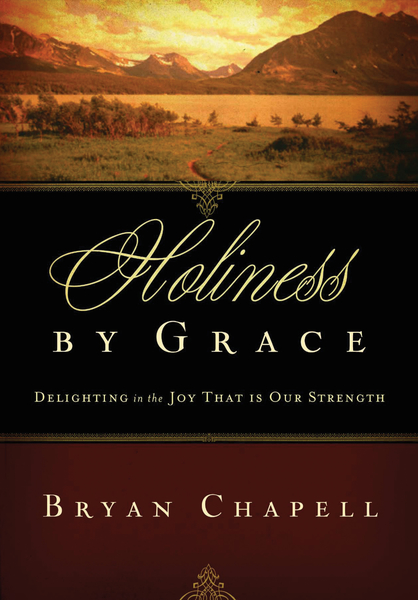Holiness by Grace Delighting in the Joy That Is Our Strength