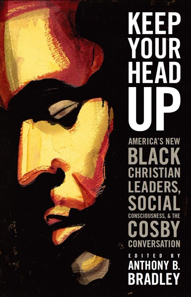 Keep Your Head Up America's New Black Christian Leaders, Social Consciousness, and the Cosby Conversation