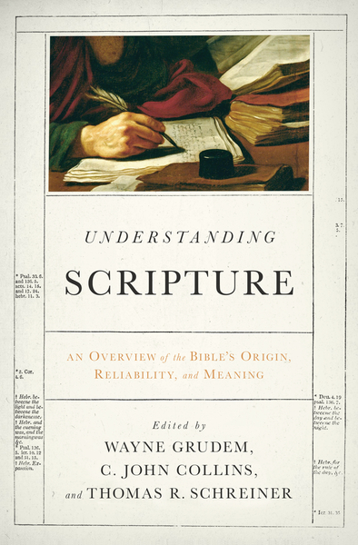 Understanding Scripture An Overview of the Bible's Origin, Reliability, and Meaning