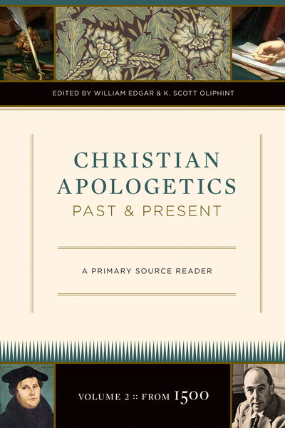 Christian Apologetics Past and Present (Volume 2, From 1500) A Primary Source Reader