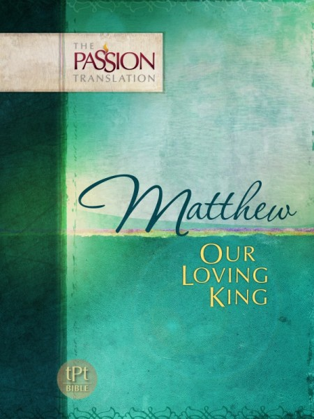 Matthew: Our Loving King - The Passion Translation