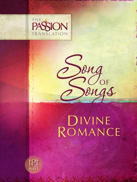 Song of Songs: Divine Romance - The Passion Translation