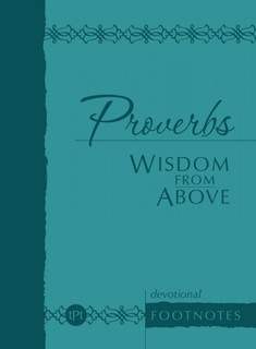 Proverbs: Wisdom from Above (Devotional Footnotes from The Passion Translation)