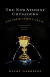 New Atheist Crusaders and Their Unholy Grail