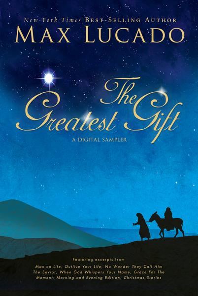 Greatest Gift - A Max Lucado Digital Sampler