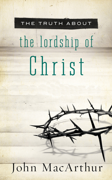 Truth About the Lordship of Christ