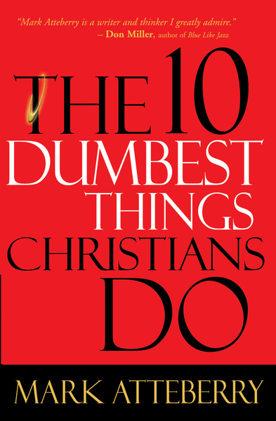 10 Dumbest Things Christians Do