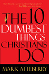10 Dumbest Things Christians Do