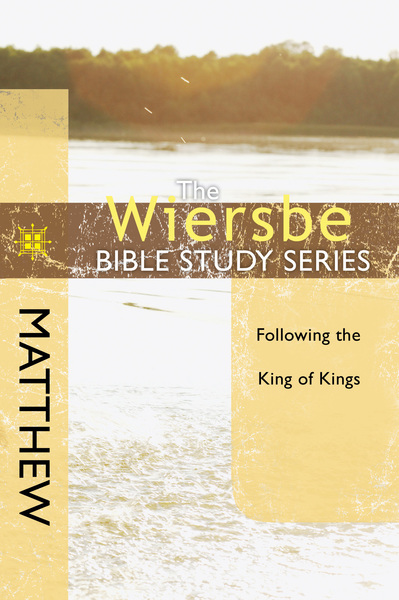 The Wiersbe Bible Study Series: Matthew Following the King of Kings