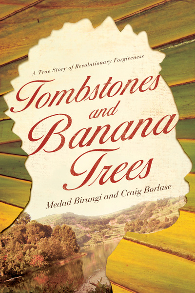 Tombstones and Banana Trees: A True Story of Revolutionary Forgiveness