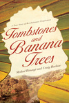 Tombstones and Banana Trees A True Story of Revolutionary Forgiveness