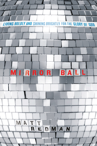 Mirror Ball Living Boldly and Shining Brightly for the Glory of God