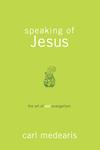 Speaking of Jesus: The Art of Not-Evangelism