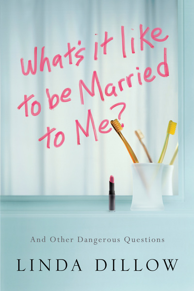 What's It Like to Be Married to Me? And Other Dangerous Questions