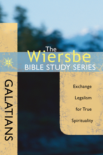 The Wiersbe Bible Study Series: Galatians Exchange Legalism for True Spirituality