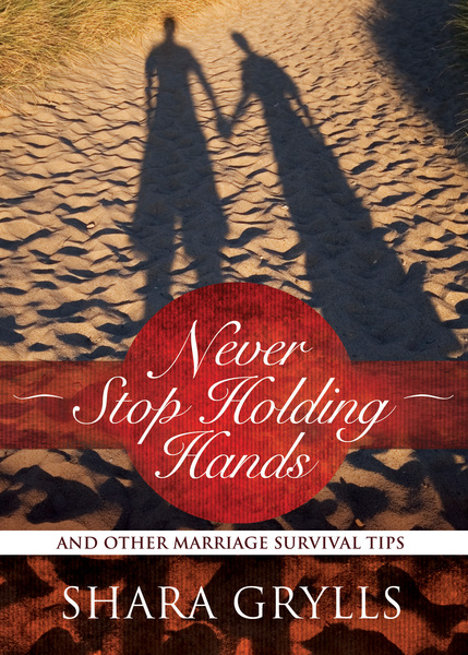 Never Stop Holding Hands And Other Marriage Survival Tips