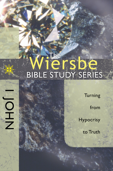 The Wiersbe Bible Study Series: 1 John Turning from Hypocrisy to Truth