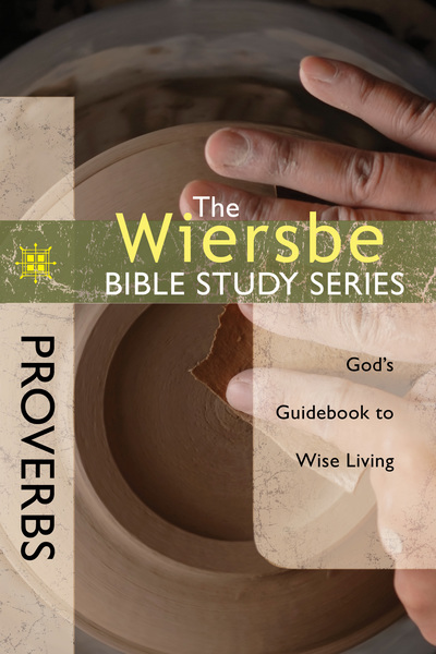 The Wiersbe Bible Study Series: Proverbs God's Guidebook to Wise Living