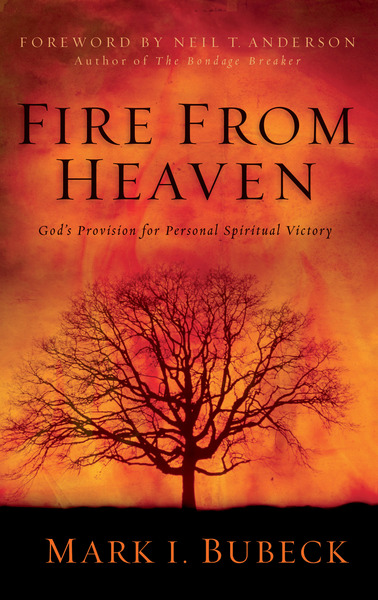 Fire From Heaven: God's Provision for Personal Spiritual Victory