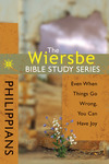 The Wiersbe Bible Study Series: Philippians Even When Things Go Wrong, You Can Have Joy