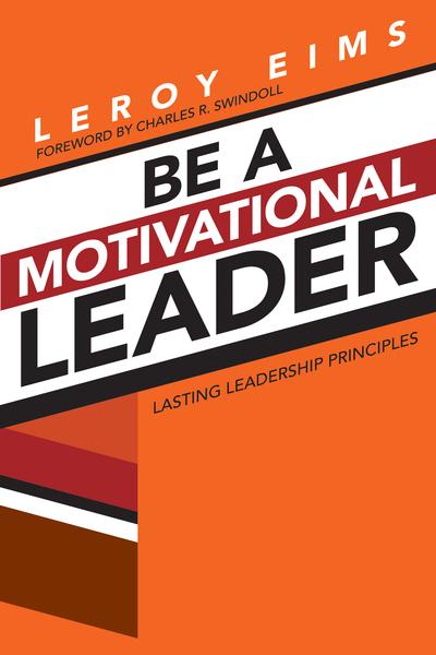 Be a Motivational Leader Lasting Leadership Principles
