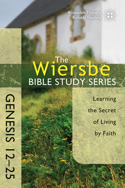 The Wiersbe Bible Study Series: Genesis 12-25 Learning the Secret of Living by Faith