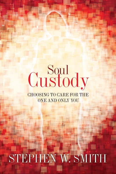 Soul Custody Choosing to Care for the One and Only You
