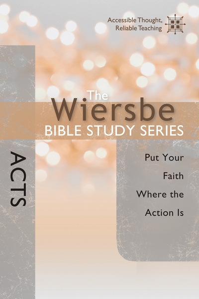 The Wiersbe Bible Study Series Acts Put Your Faith Where Action Is