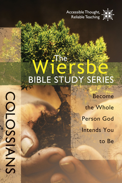 The Wiersbe Bible Study Series: Colossians Become the Whole Person God Intends You to Be