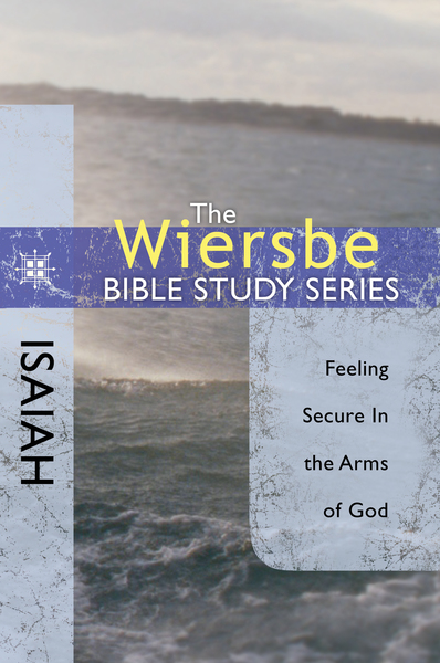 The Wiersbe Bible Study Series: Isaiah: Feeling Secure in the Arms of God