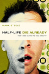 half-life / die already: How I Died and Lived to Tell About It