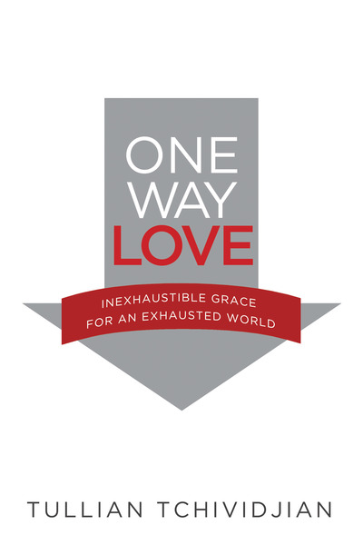 One Way Love Inexhaustible Grace for an Exhausted World