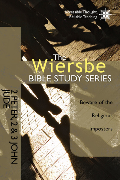 The Wiersbe Bible Study Series: 2 Peter, 2&3 John, Jude Beware of the Religious Imposters