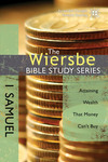 The Wiersbe Bible Study Series: 1 Samuel Attaining Wealth That Money Can't Buy