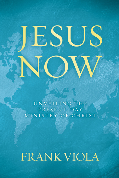 Jesus Now Unveiling the Present-Day Ministry of Christ