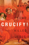 Crucify!: Why the Crowd Killed Jesus