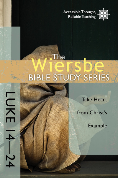 The Wiersbe Bible Study Series: Luke 14-24: Take Heart from Christ's Example