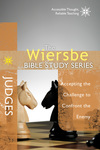 The Wiersbe Bible Study Series: Judges: Accepting the Challenge to Confront the Enemy