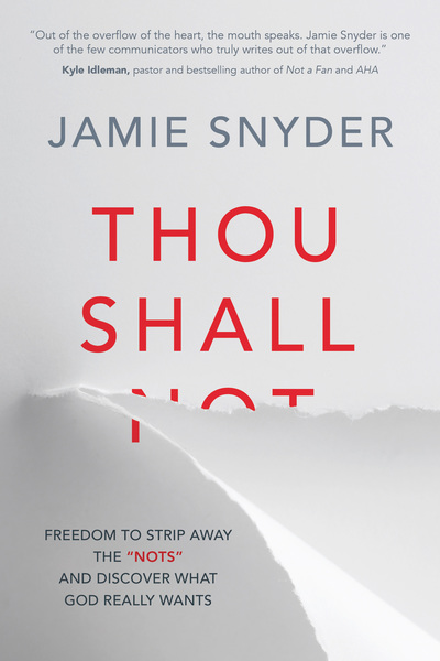Thou Shall: Freedom to Strip Away the 'Nots' and Discover What God Really Wants