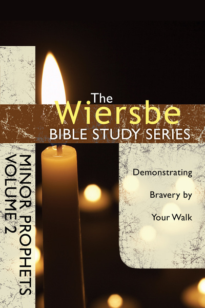 The Wiersbe Bible Study Series: Minor Prophets Vol. 2 Demonstrating Bravery by Your Walk