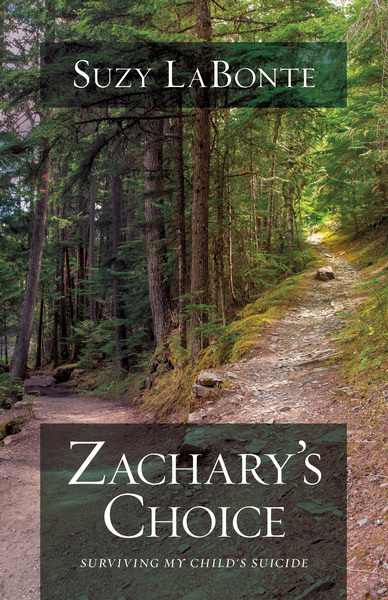 Zachary's Choice Surviving My Child's Suicide