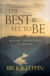 The Best Is Yet to Be: Moving Mountains in Midlife