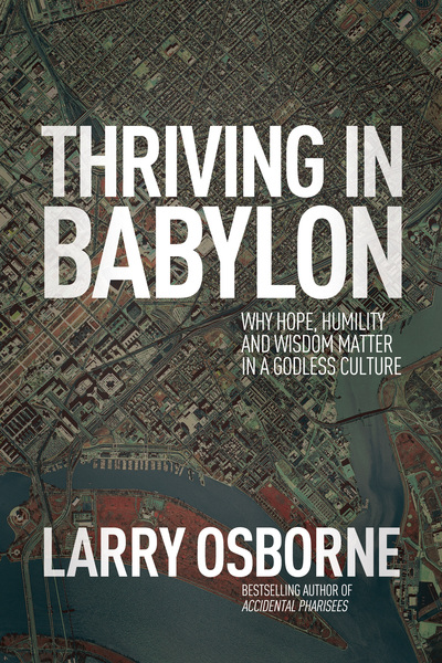 Thriving in Babylon Why Hope, Humility, and Wisdom Matter in a Godless Culture