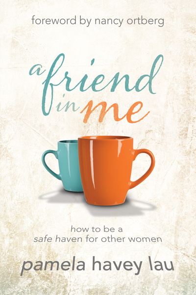 A Friend in Me How to Be a Safe Haven for Other Women