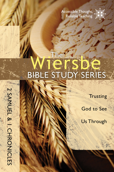 The Wiersbe Bible Study Series: 2 Samuel and 1 Chronicles Trusting God to See Us Through